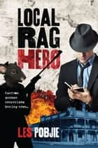 Local Rag Hero ebook by Les Pobjie
