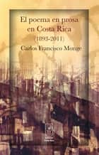 El poema en prosa en Costa Rica (1893-2011) ebook by Carlos Francisco Monge, Carlos Francisco Monge