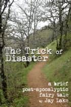 The Trick of Disaster 電子書 by Jay Lake