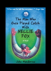 The Man Who Once Played Catch With Nellie Fox ebook by John Manderino