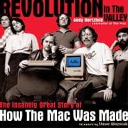 Revolution in The Valley [Paperback] - The Insanely Great Story of How the Mac Was Made ebook by Andy Hertzfeld