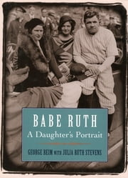 Babe Ruth - A Daughter's Portrait ebook by George Beim,Julia Ruth Stevens