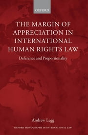 The Margin of Appreciation in International Human Rights Law - Deference and Proportionality ebook by Dr Andrew Legg