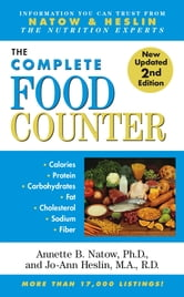The Most Complete Food Counter - 2nd Edition ebook by Jo-Ann Heslin, M.A., R.D., CDN,Dr. Annette B. Natow, Ph.D., R.D.,Karen J Nolan, Ph.D.
