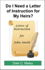 Do I Need a Letter of Instruction for My Heirs? ebook by Dale Maley