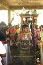 Images of the Body in India ebook by Axel Michaels,Christoph Wulf
