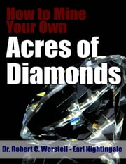 How to Mine Your Own Acres of Diamonds ebook by Robert C. Worstell,Earl Nightingale