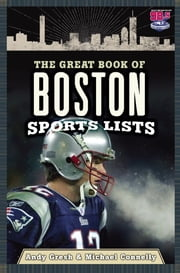 The Great Book of Boston Sports Lists ebook by Andy Gresh,Michael Connelly