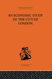 An Economic Study of the City of London ebook by John Dunning,Victor E. Morgan