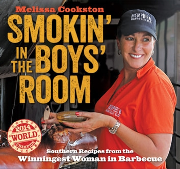 Smokin' in the Boys' Room - Southern Recipes from the Winningest Woman in Barbecue ebook by Melissa Cookston
