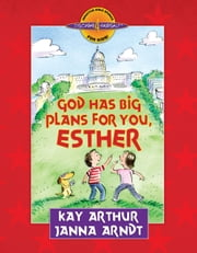God Has Big Plans for You, Esther ebook by Kay Arthur, Janna Arndt