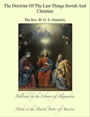 The Doctrine Of The Last Things Jewish And Christian ebook by The Rev. W. O. E. Oesterley