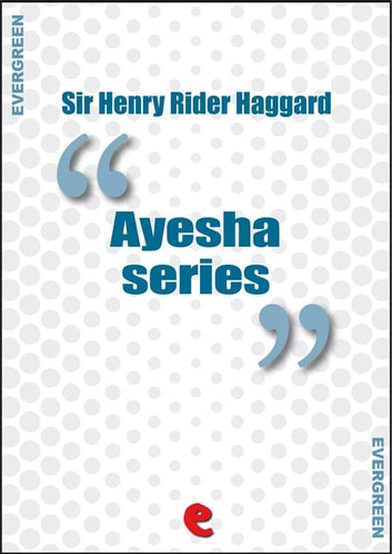 Ayesha Series - She, Ayesha: The Return of She; She and Allan; Wisdom's Daughter: The Life and Love Story of She-Who-Must-Be-Obeyed. ekitaplar by Sir Henry Rider Haggard
