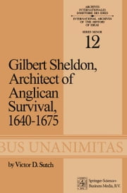 Gilbert Sheldon - Architect of Anglican Survival, 1640–1675 ebook by Victor D. Sutch