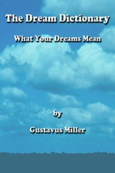 The Dream Dictionary - What Your Dreams Mean ebook by Gustavus Miller