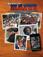 3 Weeks in Haiti - An extraordinary true story of service, friendship and hope. ebook by Michael Andrew