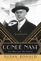 Condé Nast - The Man and His Empire -- A Biography eBook by Susan Ronald