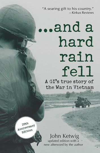 ...and a hard rain fell - A GI's True Story of the War in Vietnam ebook by John Ketwig