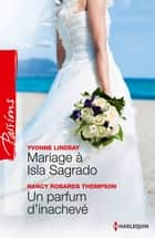 Mariage à Isla Sagrado - Un parfum d'inachevé ebook by Yvonne Lindsay, Nancy Robards Thompson