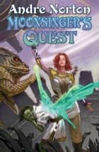 Moonsinger's Quest ebook by Andre Norton