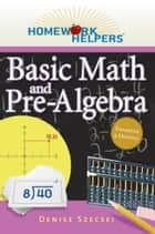 Homework Helpers: Basic Math and Pre-Algebra, Revised Edition ebook by Denise Szecsei