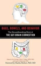 Bugs, Bowels, and Behavior - The Groundbreaking Story of the Gut-Brain Connection ebook by Teri Arranga, Claire I. Viadro, Lauren Underwood,...