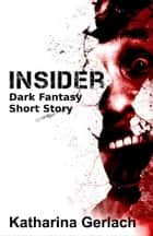 Insider: Dark Fantasy Short Story ebook by Katharina Gerlach