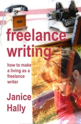 Freelance Writing: how to make a living as a freelance writer ebook by Janice Hally