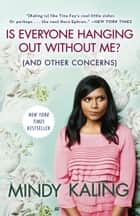Is Everyone Hanging Out Without Me? (And Other Concerns) e-bok by Mindy Kaling