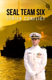 SEAL TEAM SIX: Syrian Conflict ebook by Howard Sullivan