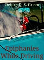 Epiphanies While Driving ebook by Deidra D. S. Green