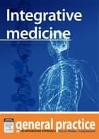 Integrative Medicine - General Practice: The Integrative Approach Series ebook by Kerryn Phelps, MBBS(Syd), FRACGP,...