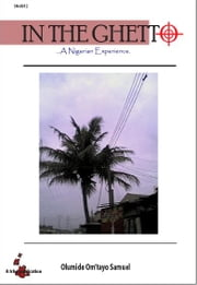 In the ghetto - A Nigerian experience ebook by Olumide Om'tayo Samuel