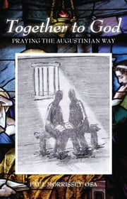 Together To God - Praying the Augustinian Way ebook by Paul Morrissey, OSA