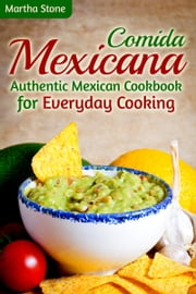 Comida Mexicana: Authentic Mexican Cookbook for Everyday Cooking ebook by Martha Stone