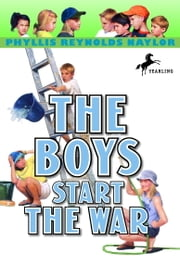 The Boys Start the War ebook by Phyllis Reynolds Naylor
