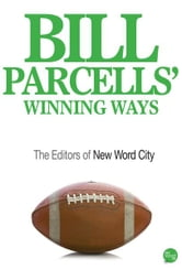 Bill Parcells Winning Ways ebook by The Editors of New Word City