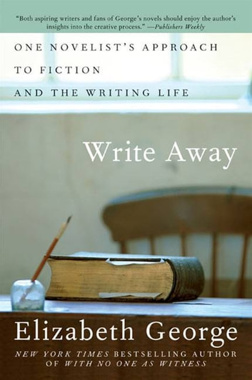 Write Away - One Writer's Approach to the Novel ebook by Elizabeth George