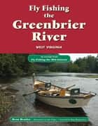 Fly Fishing the Greenbrier River, West Virginia - An Excerpt from Fly Fishing the Mid-Atlantic ebook by Beau Beasley, Alan Folger