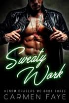 Sweaty Work - Venom Chasers MC, #3 ebook by Carmen Faye