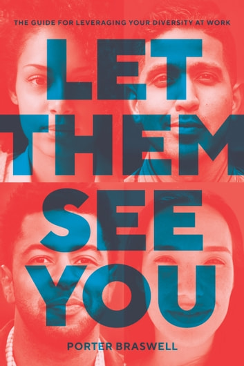Let Them See You - The Guide for Leveraging Your Diversity at Work ebook by Porter Braswell