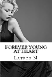 Forever Young at Heart ebook by Latron M