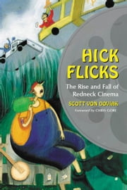 Hick Flicks: The Rise and Fall of Redneck Cinema ebook by Scott Von Doviak