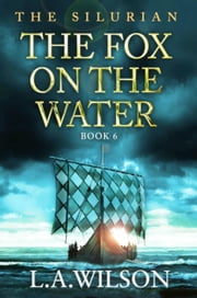 The Silurian, Book 6: The Fox on the Water - The Silurian, #6 ebook by L.A. Wilson