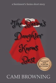 The Baron's Daughter Knows Best - The Sentiment's Series, #0.5 ebook by Cami Browning