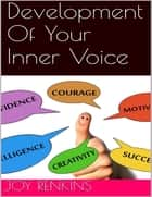 Development of Your Inner Voice ebook by Joy Renkins