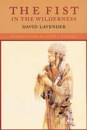 The Fist in the Wilderness ebook by David Lavender,David J. Wishart