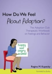 How Do We Feel About Adoption?: The Adoption Club Therapeutic Workbook on Feelings and Behavior ebook by Kupecky, Regina M.