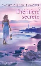L'héritière secrète ebook by Cathy Gillen Thacker