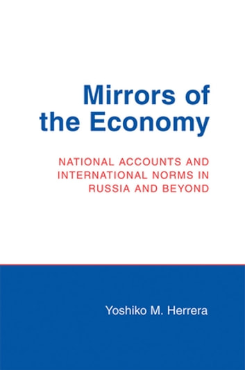 Mirrors of the Economy - National Accounts and International Norms in Russia and Beyond ebook by Yoshiko M. Herrera